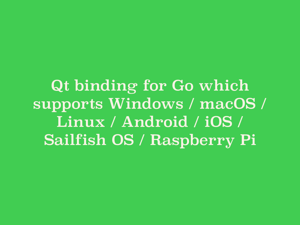 Qt binding for Go which supports Windows / macO...