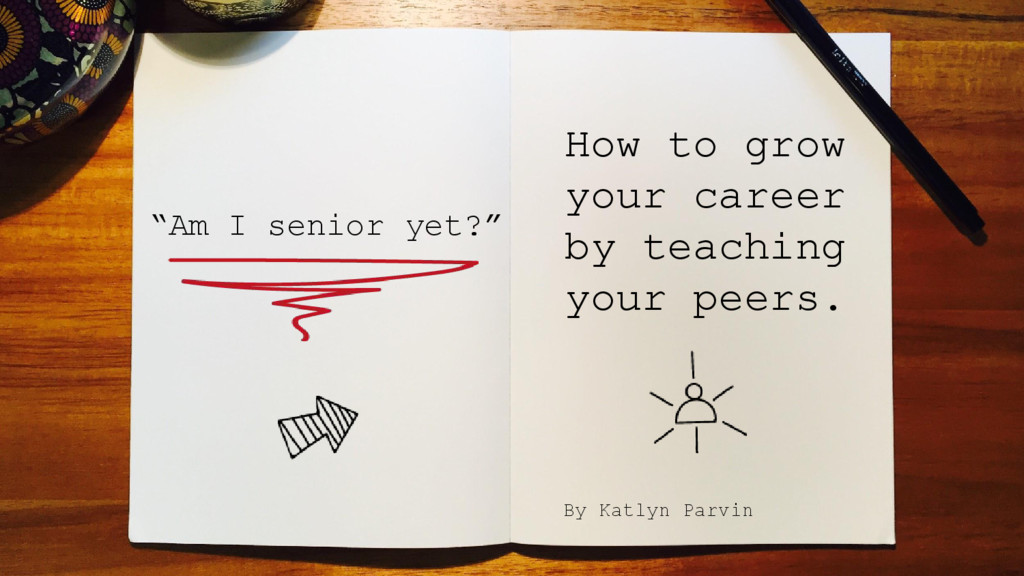 How to grow your career by teaching your peers....