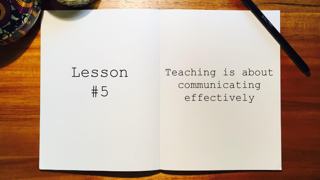Teaching is about communicating effectively Les...
