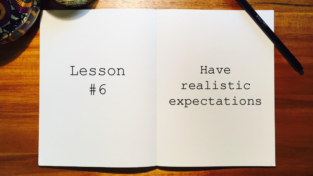 Have realistic expectations Lesson #6