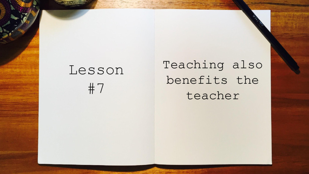 Teaching also benefits the teacher Lesson #7