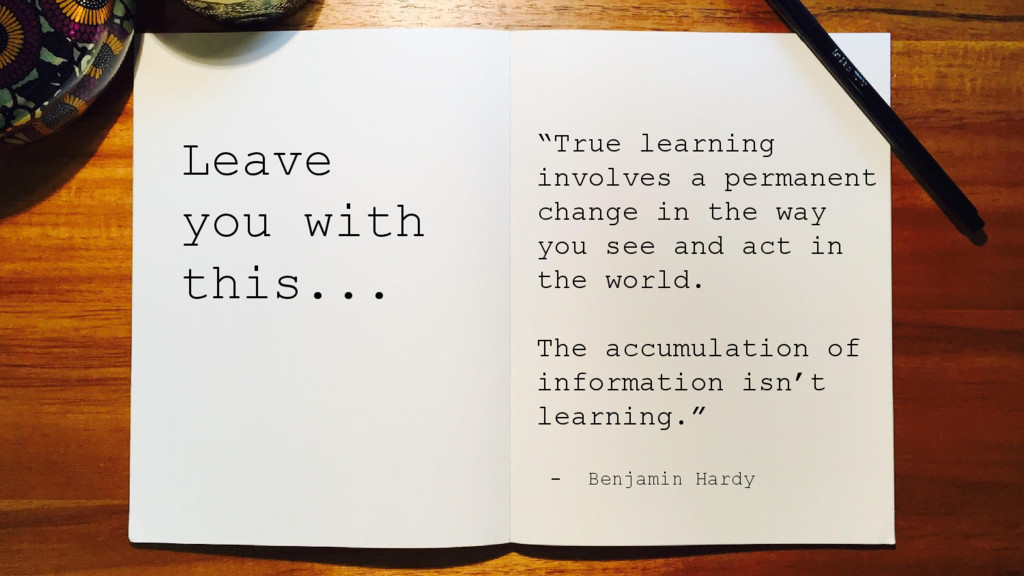 """Leave you with this... """"True learning involves ..."""