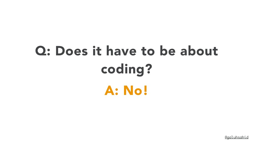 @galuhsahid Q: Does it have to be about coding?...