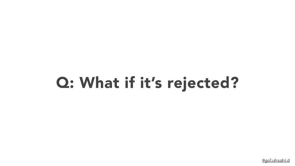 @galuhsahid Q: What if it's rejected?