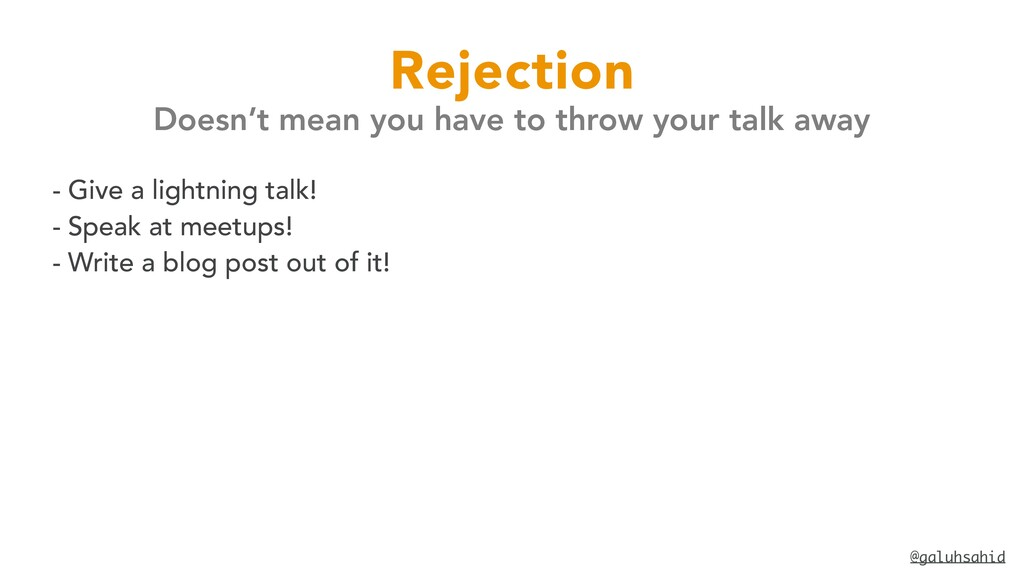 @galuhsahid Rejection Doesn't mean you have to ...