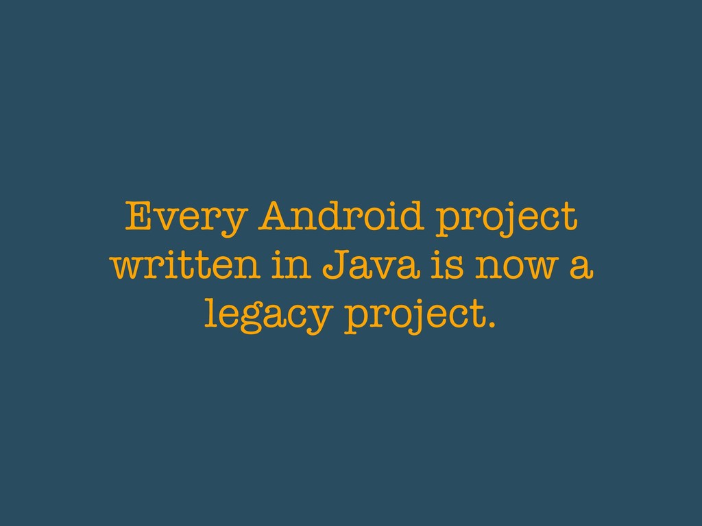 Every Android project written in Java is now a ...
