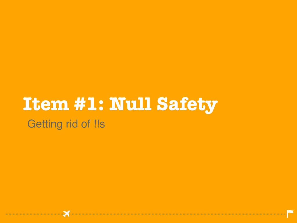 Item #1: Null Safety Getting rid of !!s