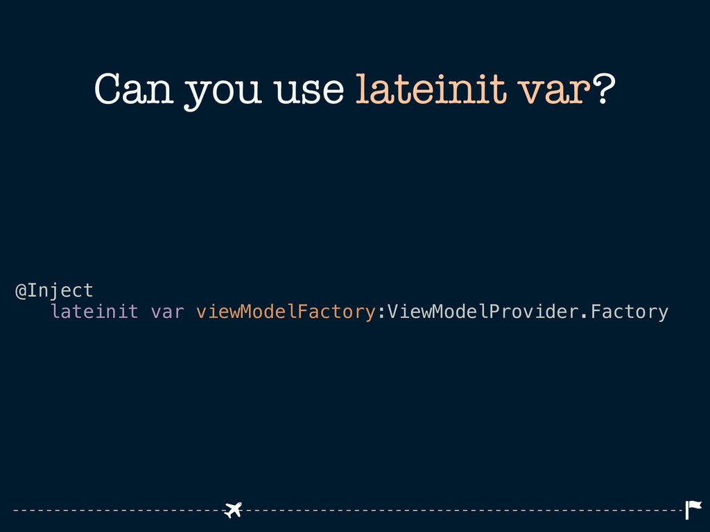 Can you use lateinit var? @Inject lateinit var ...