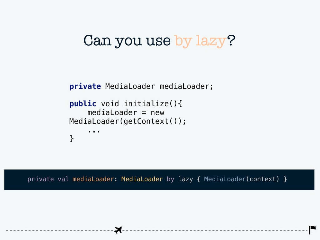 Can you use by lazy? private val mediaLoader: M...