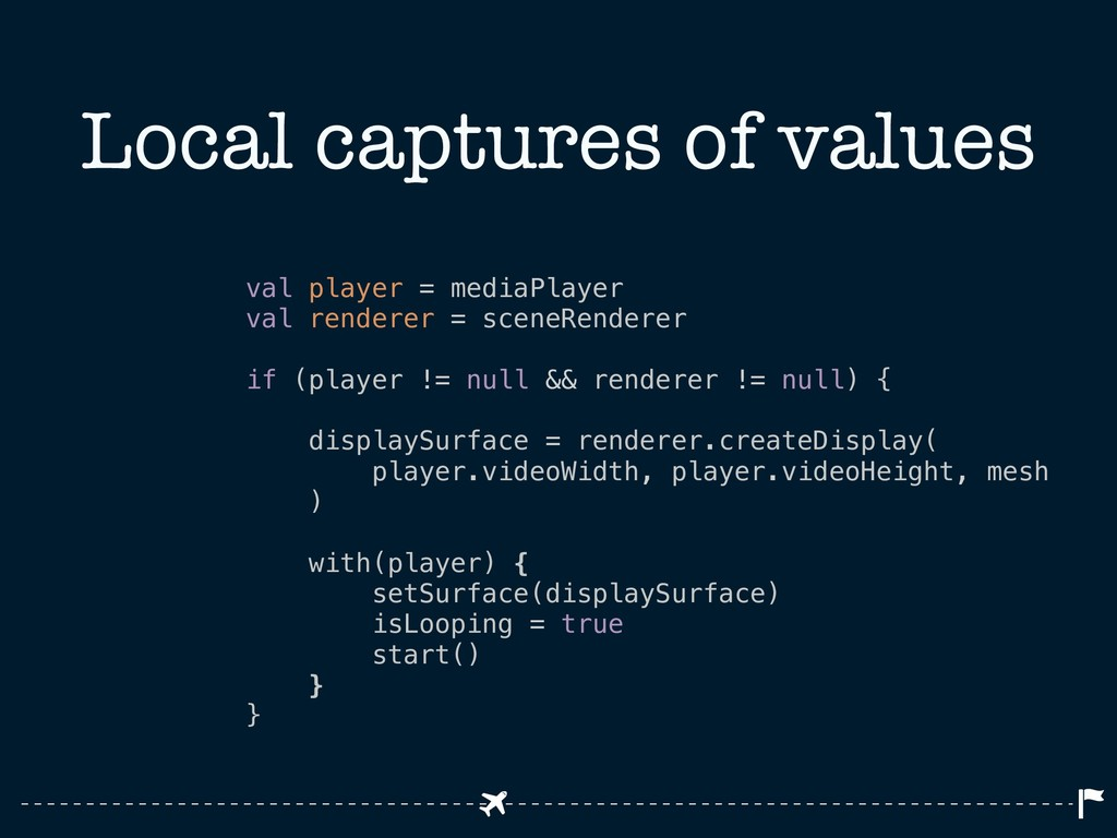 Local captures of values val player = mediaPlay...