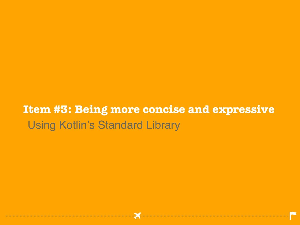 Item #3: Being more concise and expressive Usin...