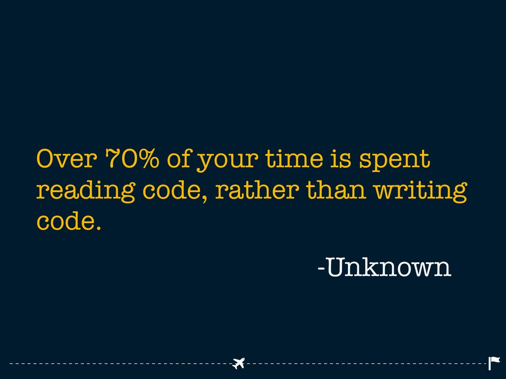 Over 70% of your time is spent reading code, ra...