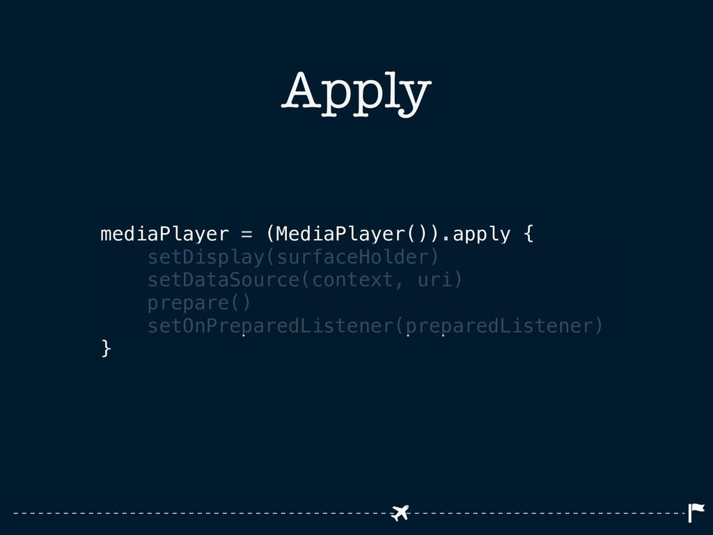 Apply mediaPlayer = (MediaPlayer()).apply { set...