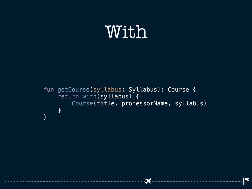 With fun getCourse(syllabus: Syllabus): Course ...