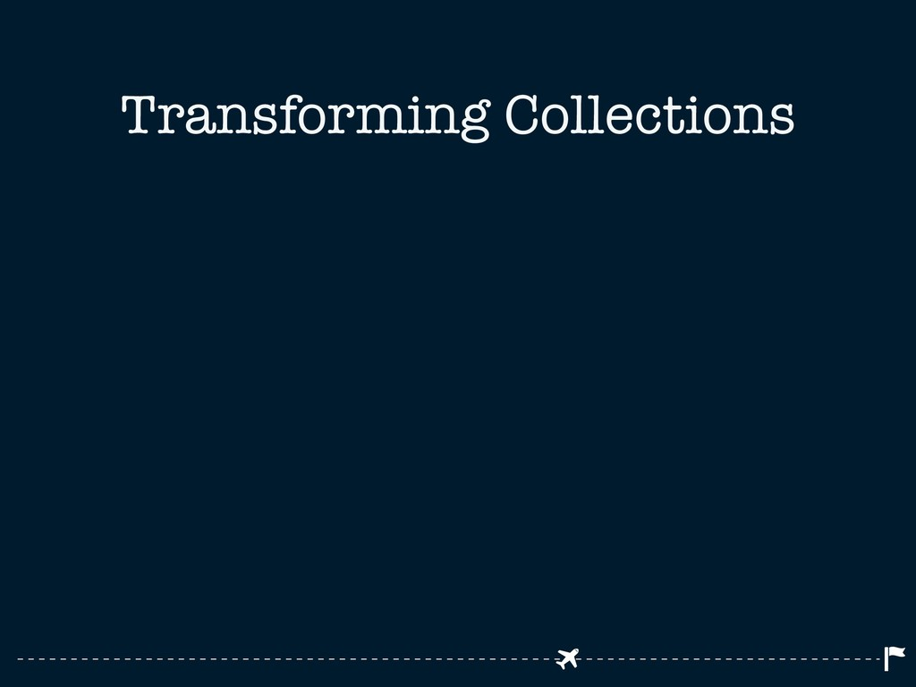 Transforming Collections