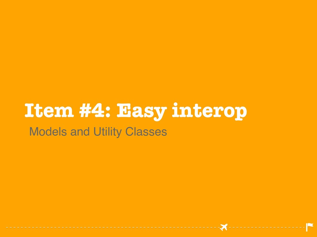 Item #4: Easy interop Models and Utility Classes