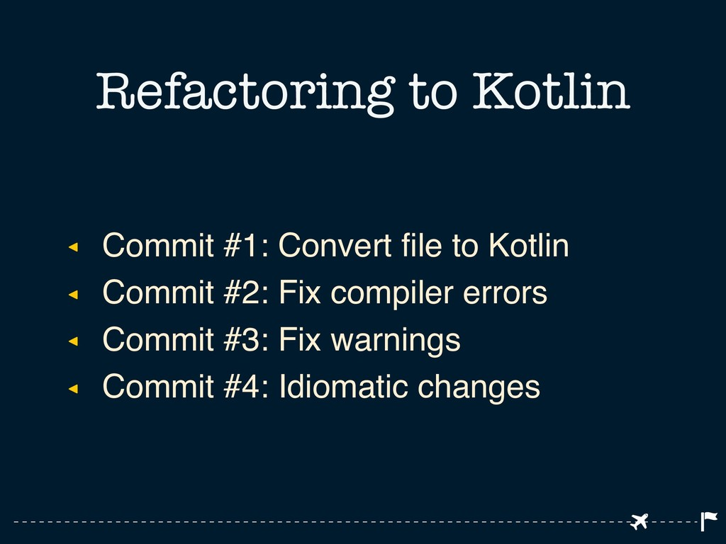 ◂ Commit #1: Convert file to Kotlin ◂ Commit #2...