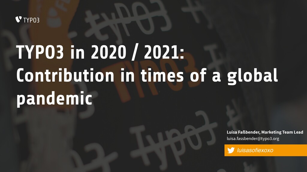 TYPO3 in 2020 / 2021: Contribution in times of ...