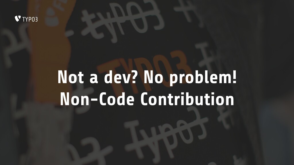 Not a dev? No problem! Non-Code Contribution