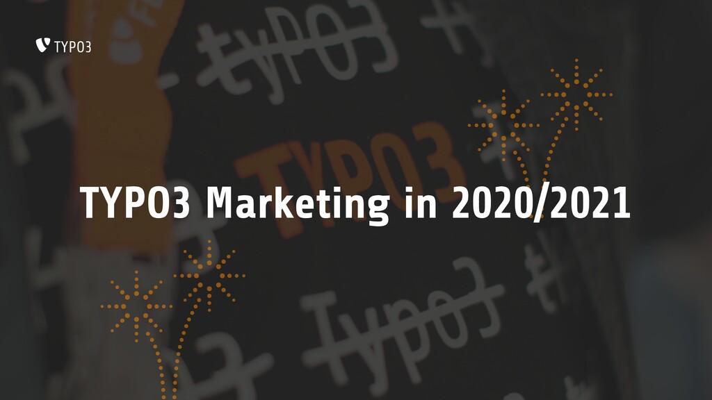 TYPO3 Marketing in 2020/2021