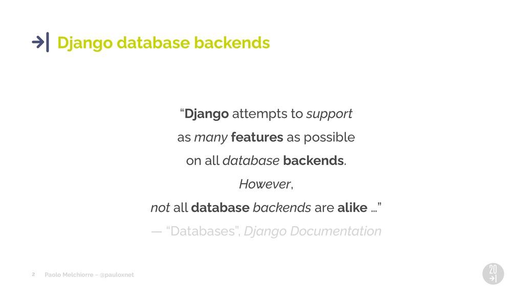 Paolo Melchiorre ~ @pauloxnet 2 Django database...
