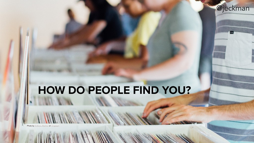 HOW DO PEOPLE FIND YOU? Photo by Anthony Martin...