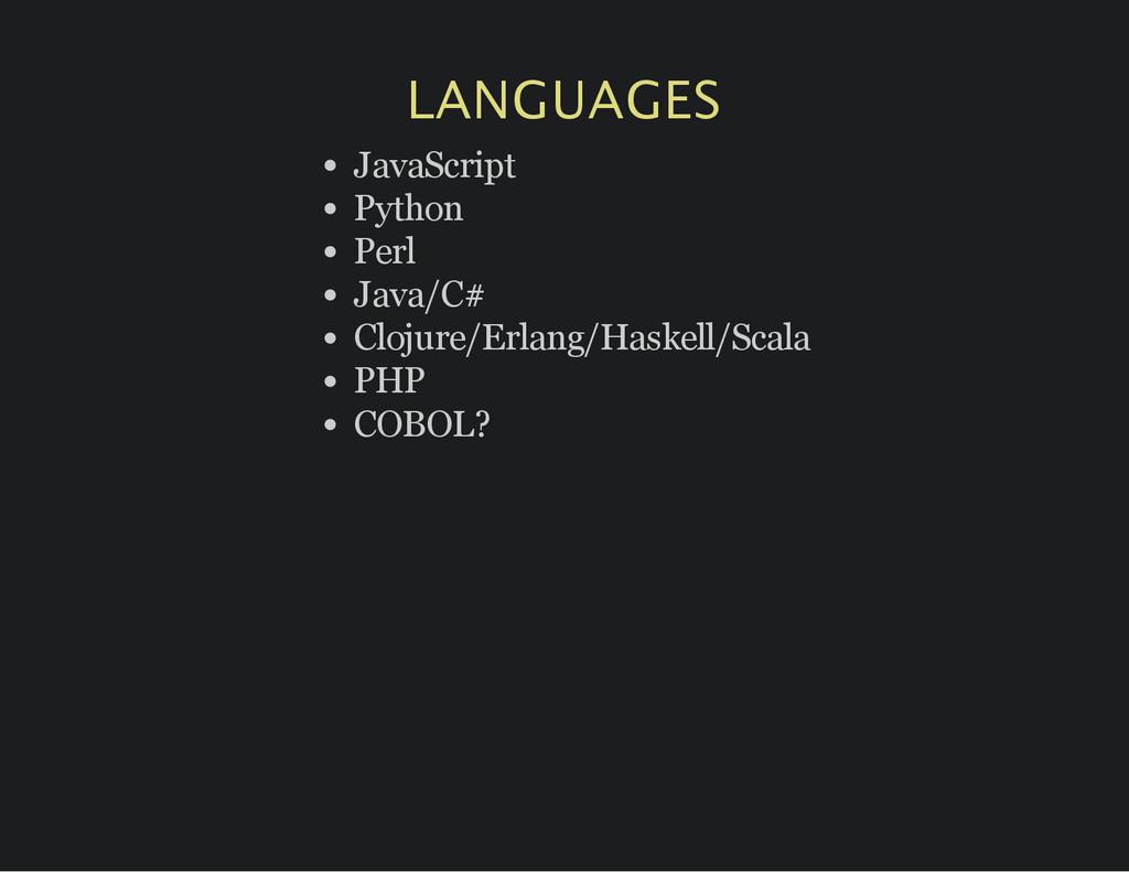 LANGUAGES JavaScript Python Perl Java/C# Clojur...