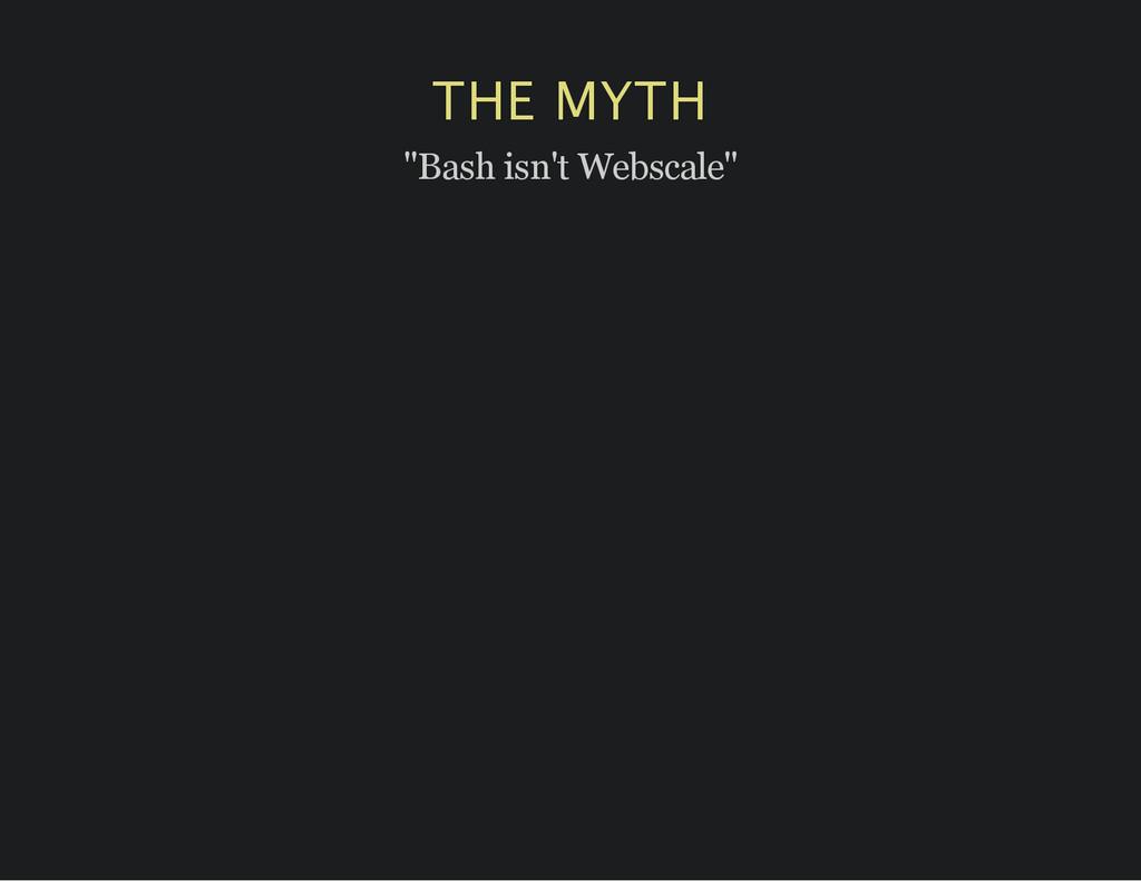 "THE MYTH ""Bash isn't Webscale"""