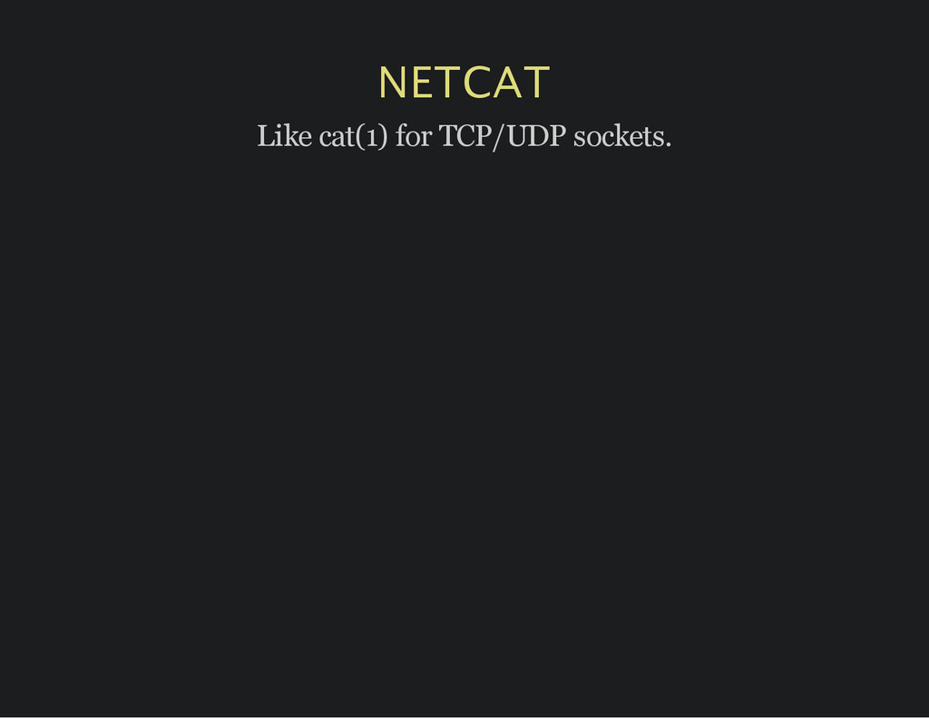 NETCAT Like cat(1) for TCP/UDP sockets.