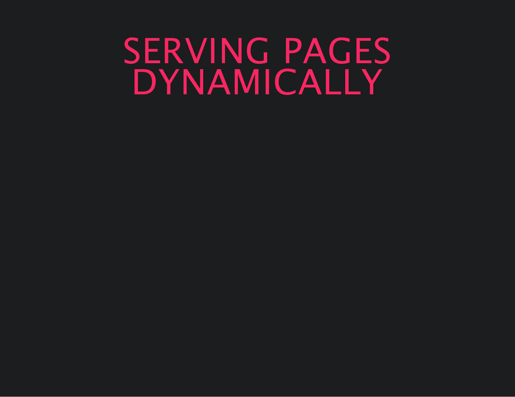 SERVING PAGES DYNAMICALLY