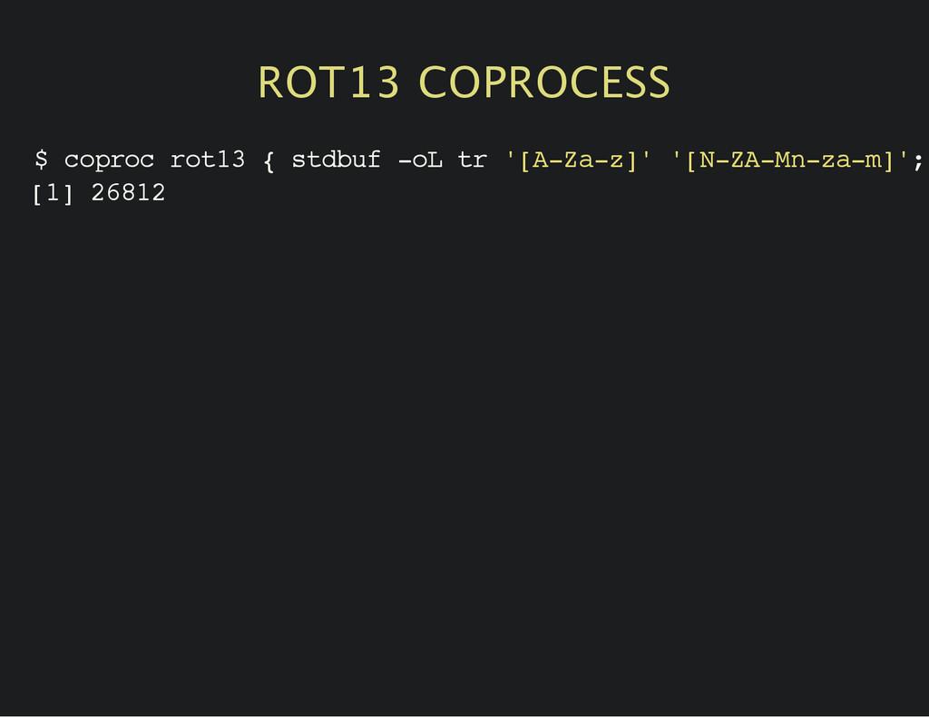 ROT13 COPROCESS $ c o p r o c r o t 1 3 { s t d...