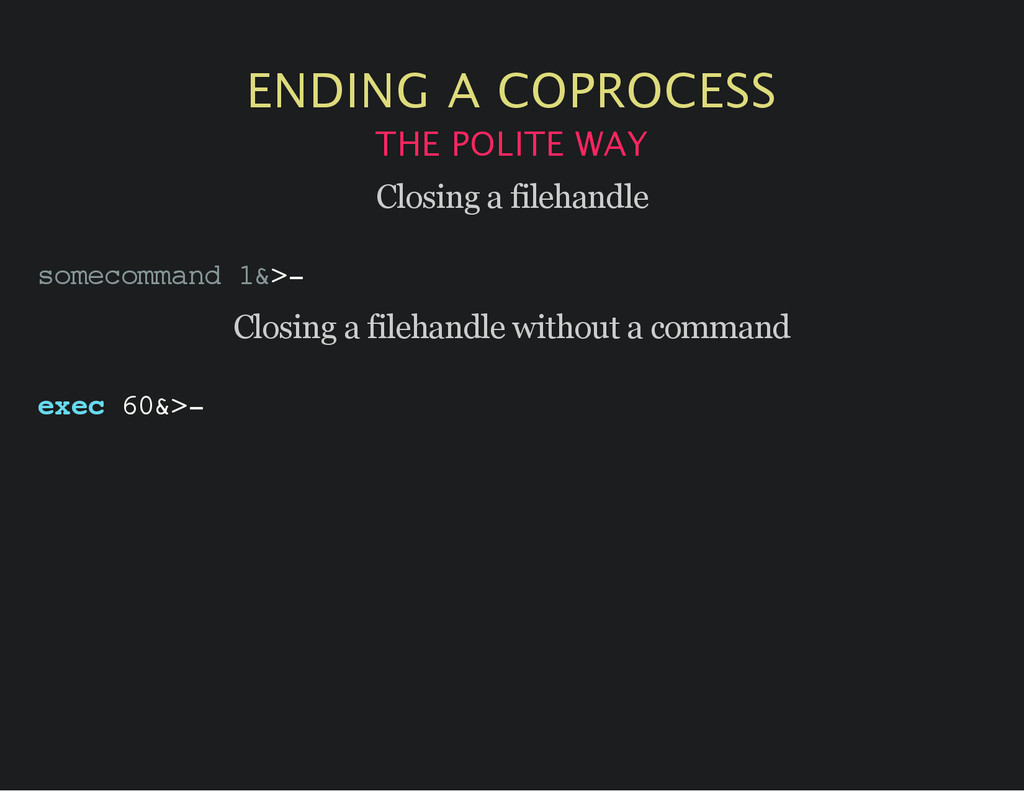 ENDING A COPROCESS THE POLITE WAY Closing a fil...