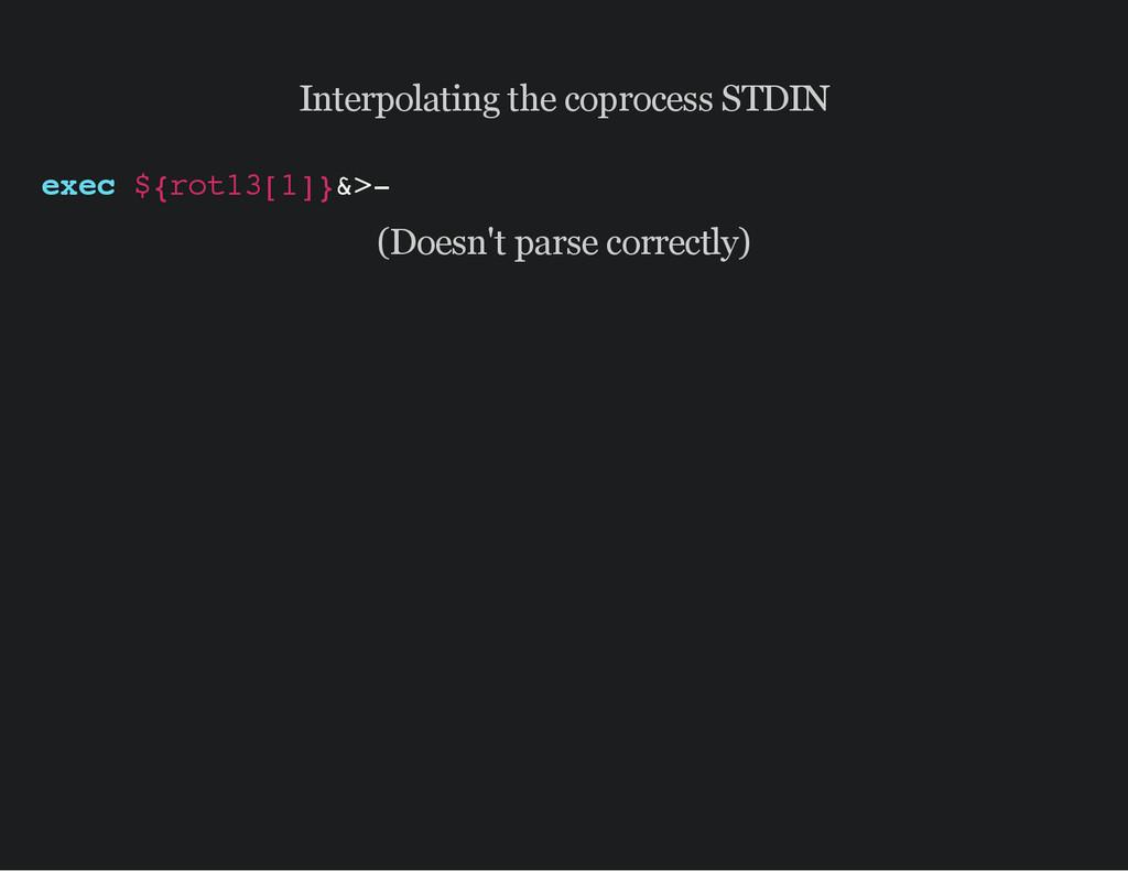 Interpolating the coprocess STDIN e x e c $ { r...