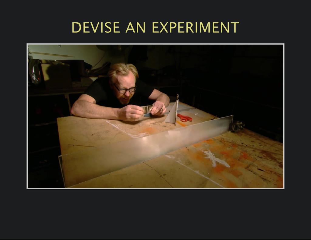 DEVISE AN EXPERIMENT