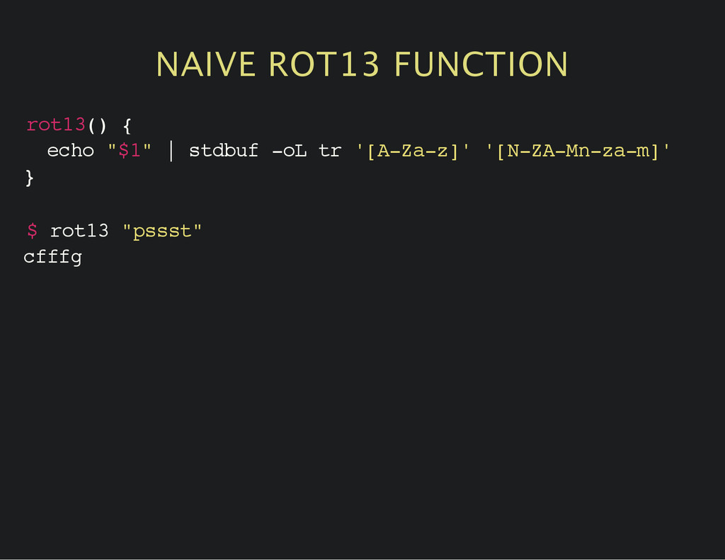 "NAIVE ROT13 FUNCTION r o t 1 3 ( ) { e c h o "" ..."