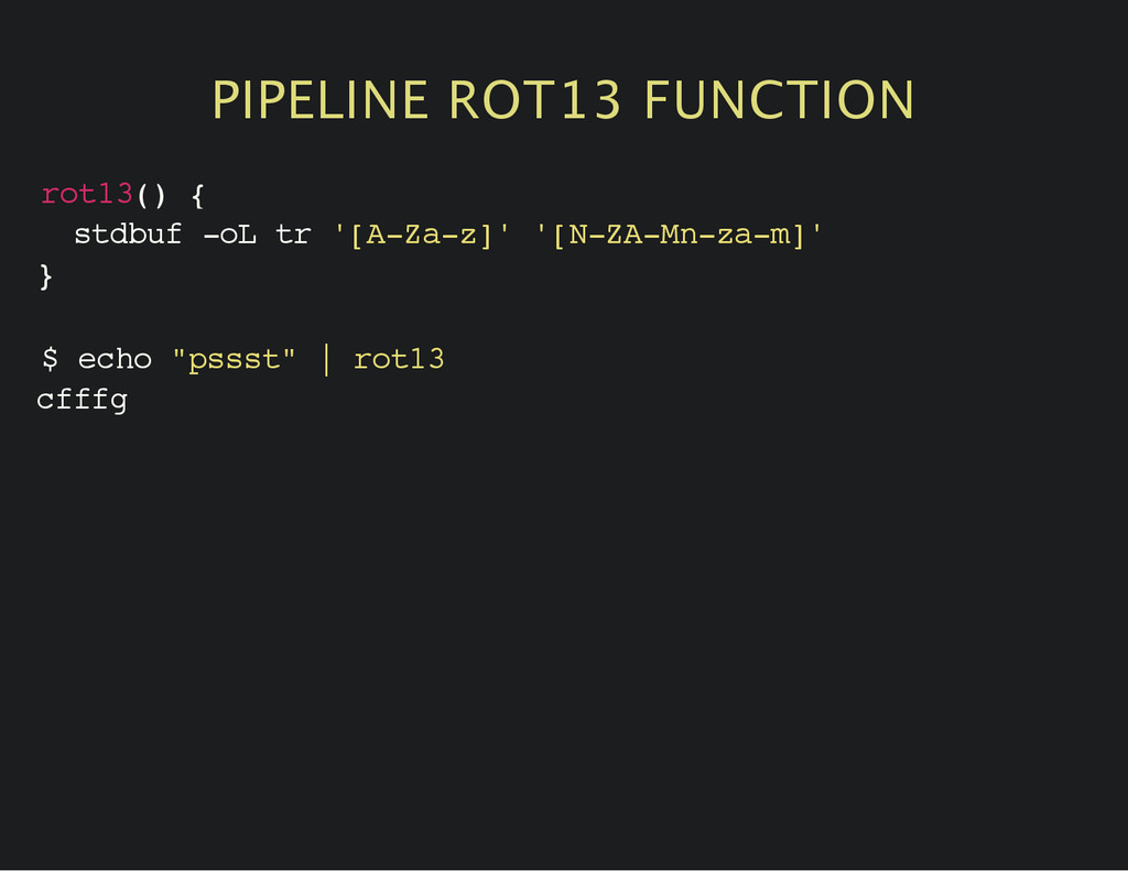 PIPELINE ROT13 FUNCTION r o t 1 3 ( ) { s t d b...