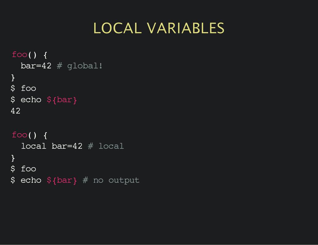 LOCAL VARIABLES f o o ( ) { b a r = 4 2 # g l o...