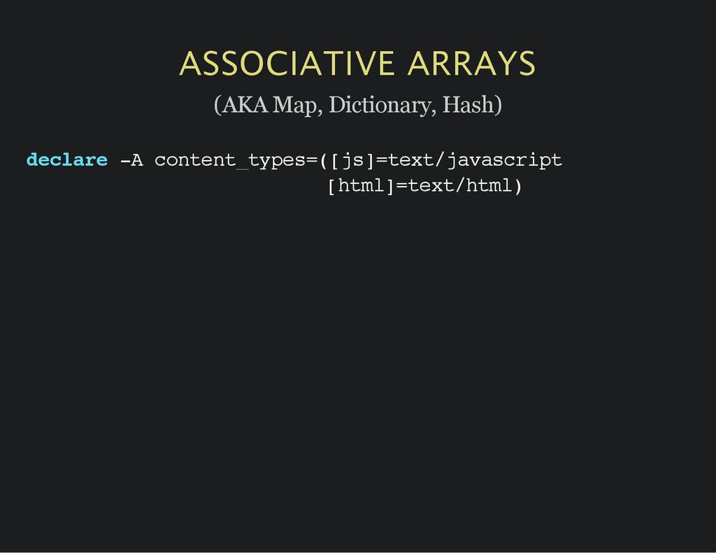 ASSOCIATIVE ARRAYS (AKA Map, Dictionary, Hash) ...