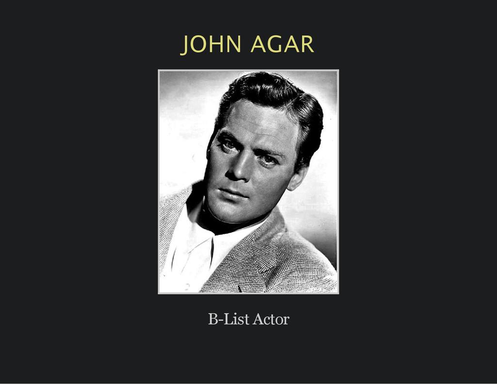 JOHN AGAR B-List Actor