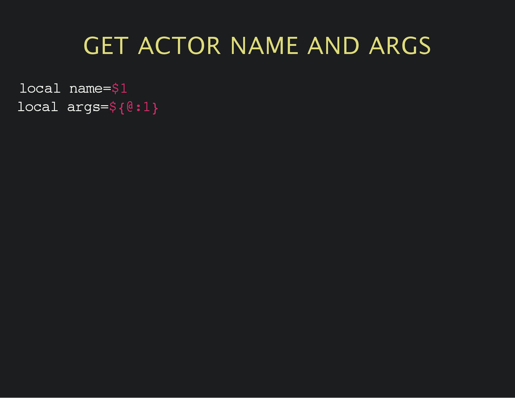 GET ACTOR NAME AND ARGS l o c a l n a m e = $ 1...