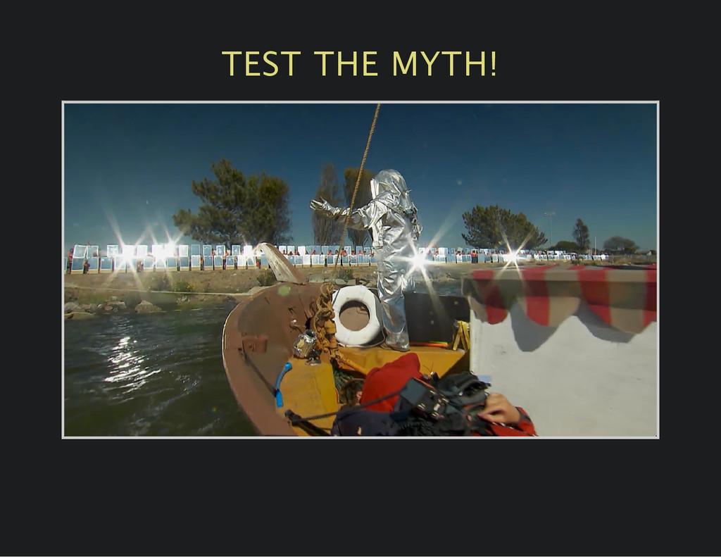 TEST THE MYTH!