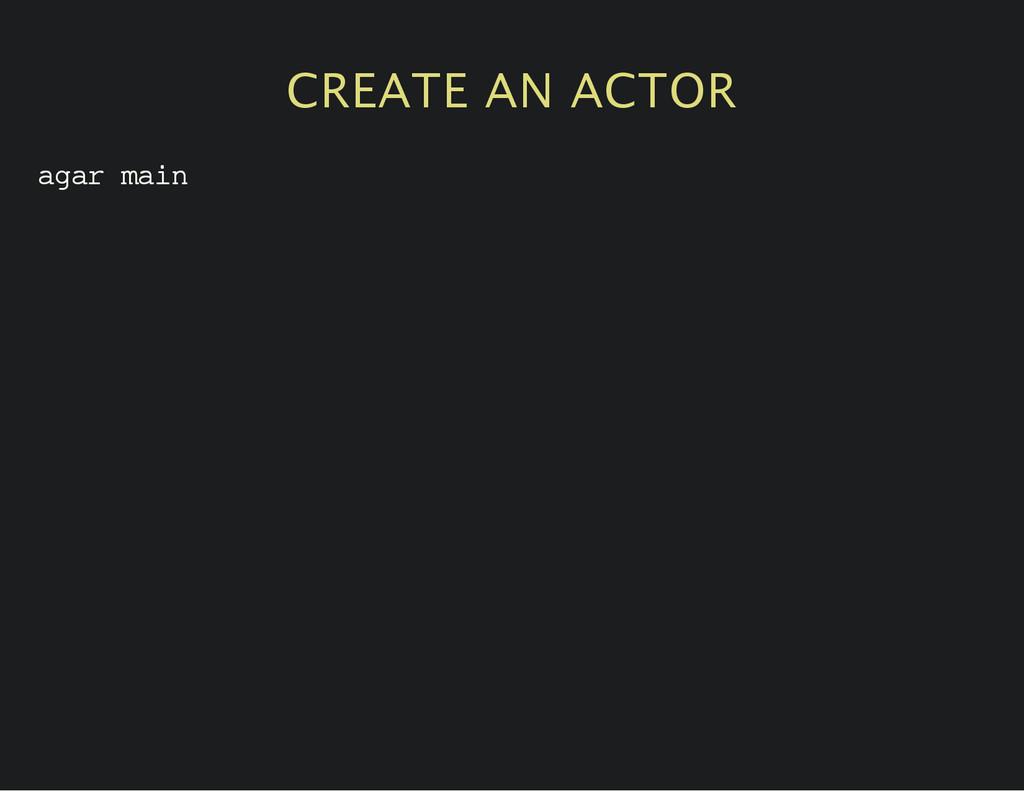 CREATE AN ACTOR a g a r m a i n