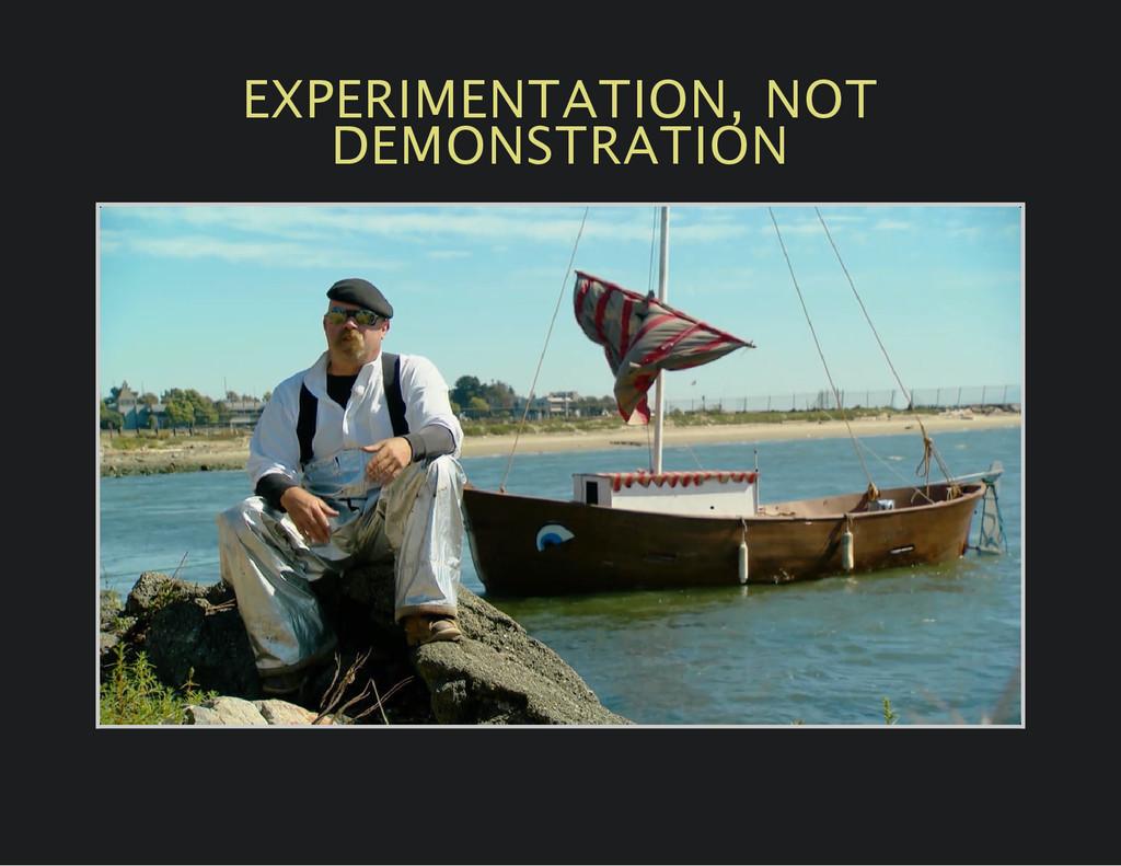 EXPERIMENTATION, NOT DEMONSTRATION