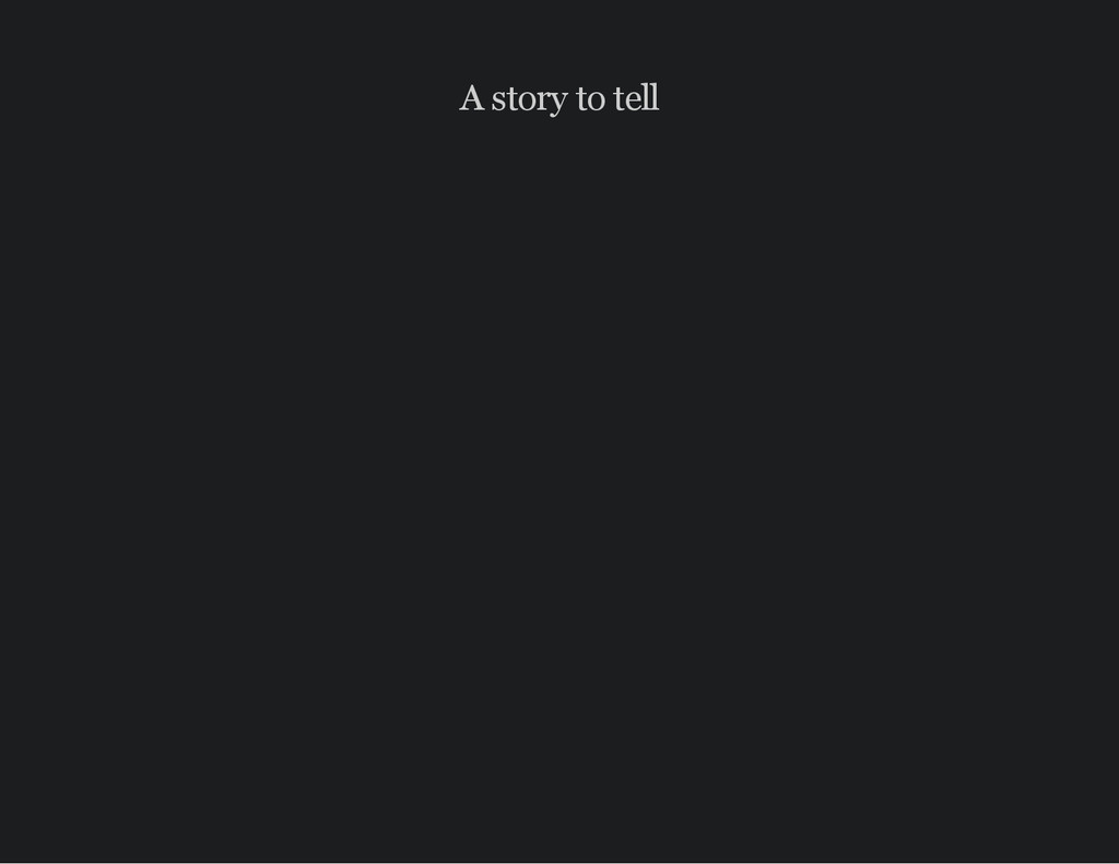 A story to tell