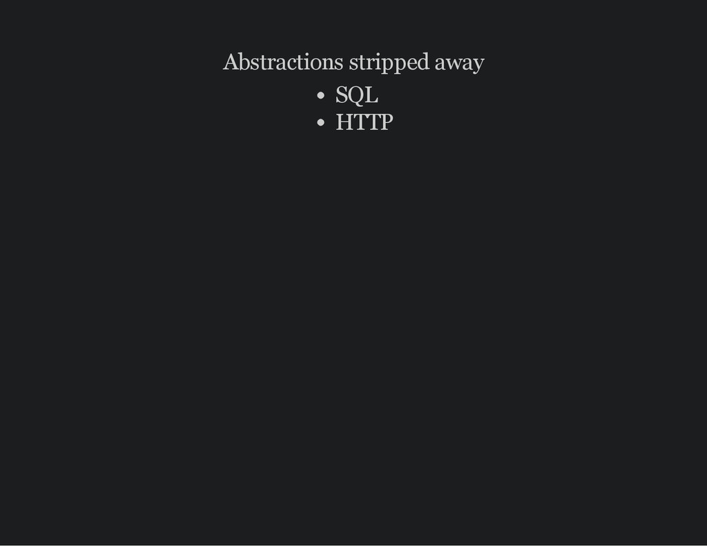 Abstractions stripped away SQL HTTP