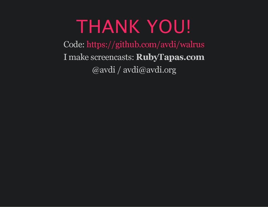 THANK YOU! Code: https://github.com/avdi/walrus...