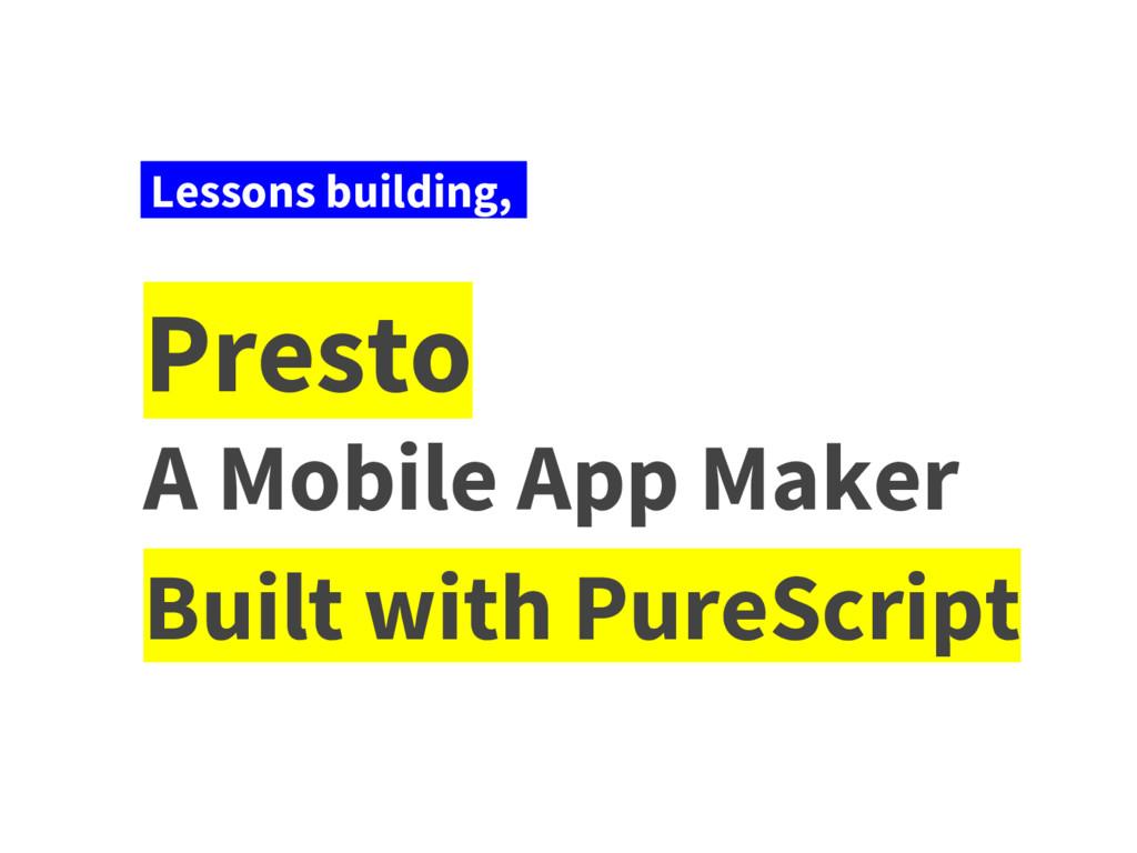 Presto A Mobile App Maker Built with PureScript...
