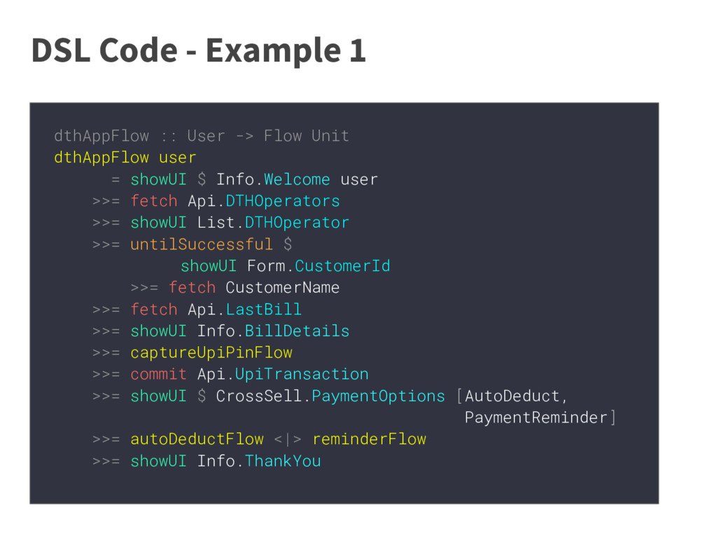 DSL Code - Example 1 dthAppFlow :: User -> Flow...