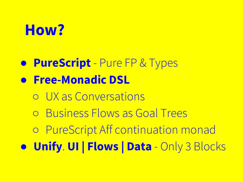 How? ● PureScript - Pure FP & Types ● Free-Mona...