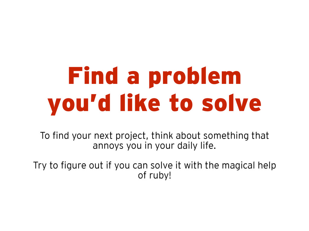 Find a problem you'd like to solve To find your...